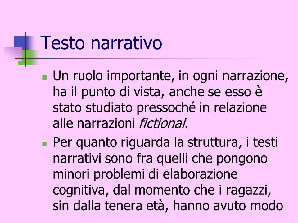 Testo narrativo Un ruolo importante, in ogni narrazione, ha il punto di vista, anche se esso è stato studiato pressoché in relazione alle narrazioni f