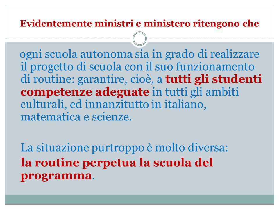 Evidentemente ministri e ministero ritengono che ogni scuola autonoma sia in grado di realizzare il progetto di scuola con il suo funzionamento di rou