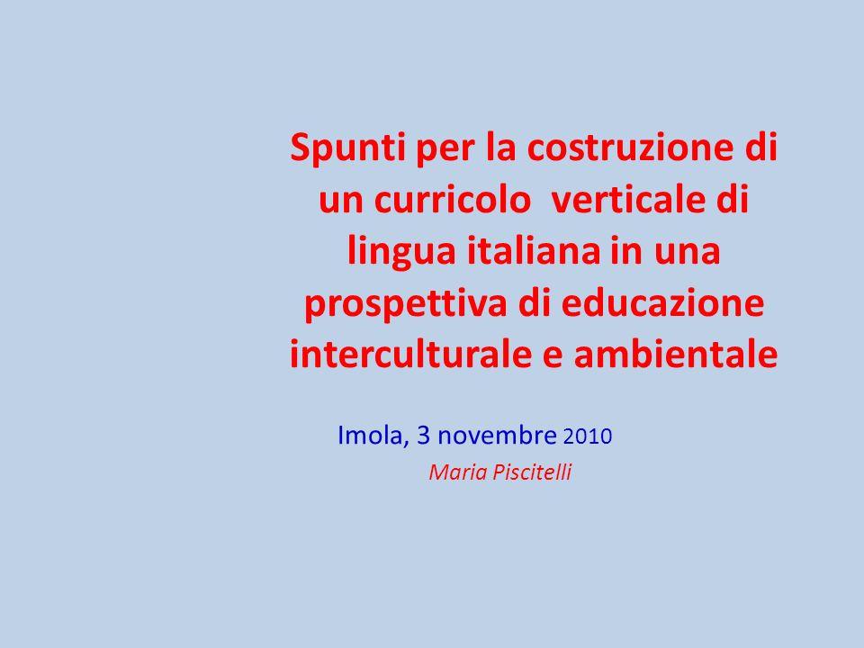 Spunti per la costruzione di un curricolo verticale di lingua italiana in una prospettiva di educazione interculturale e ambientale Imola, 3 novembre