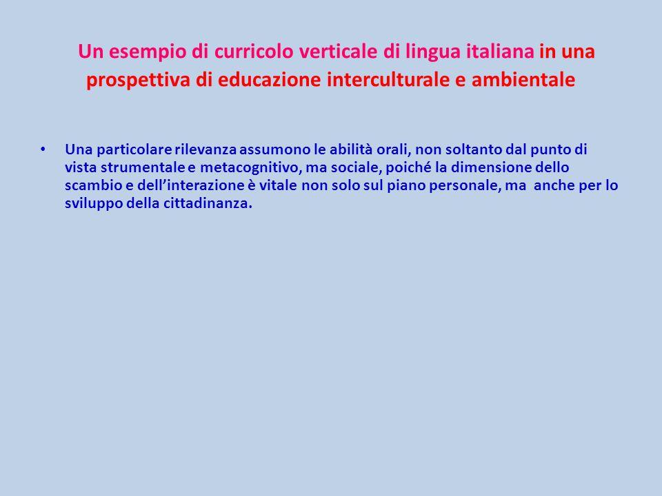 Un esempio di curricolo verticale di lingua italiana in una prospettiva di educazione interculturale e ambientale Una particolare rilevanza assumono l