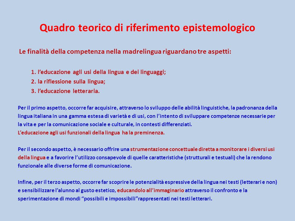 Quadro teorico di riferimento epistemologico Le finalità della competenza nella madrelingua riguardano tre aspetti: 1. leducazione agli usi della ling