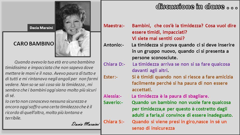 Dacia Maraini CARO BAMBINO Quando avevo la tua età ero una bambina timidissima e impacciata che non sapeva dove mettere le mani e il naso. Avevo paura