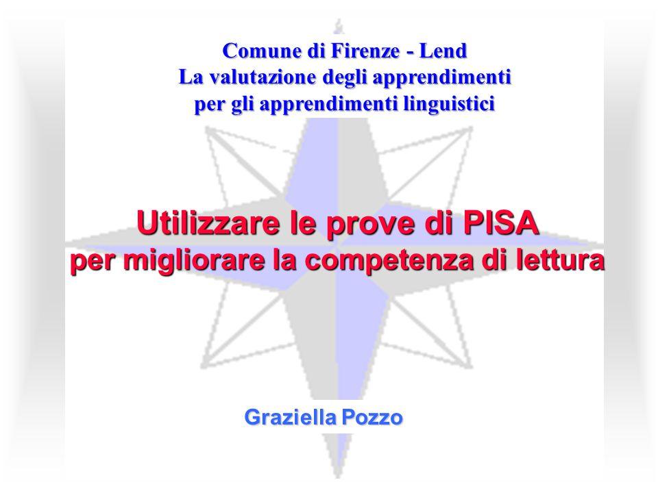 Graziella Pozzo Utilizzare le prove di PISA per migliorare la competenza di lettura Comune di Firenze - Lend La valutazione degli apprendimenti per gl
