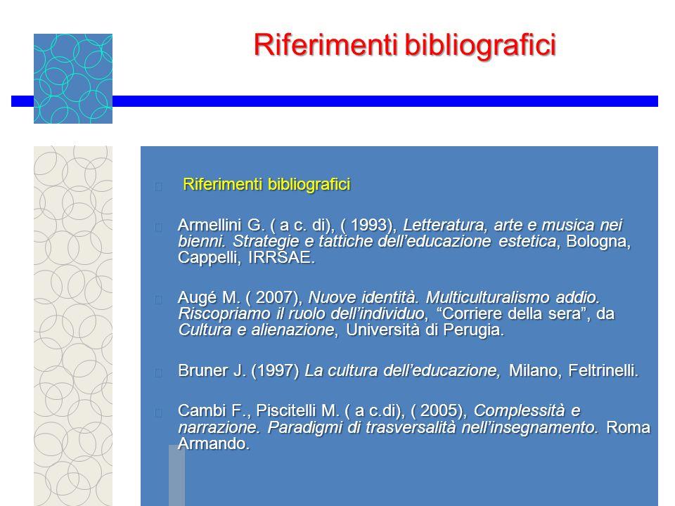 Riferimenti bibliografici Cambi F.( 2001), Intercultura: fondamenti pedagogici, Roma, Carocci.