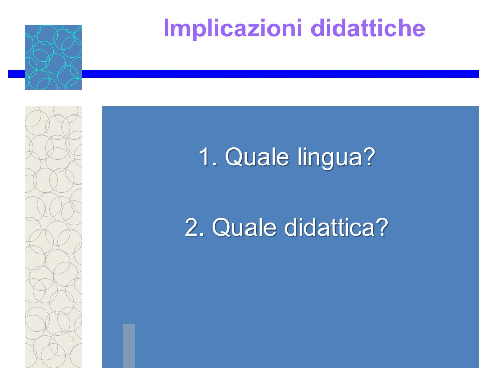 Implicazioni didattiche 1. Quale lingua 2. Quale didattica