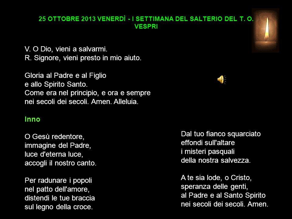 25 OTTOBRE 2013 VENERDÌ - I SETTIMANA DEL SALTERIO DEL T.