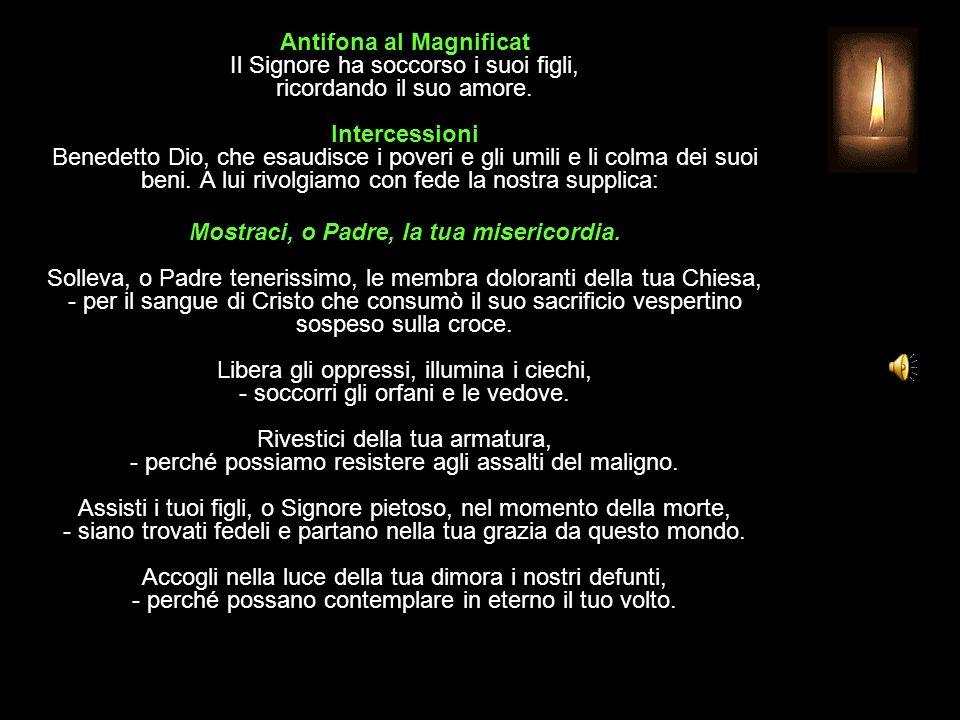 Antifona al Magnificat Il Signore ha soccorso i suoi figli, ricordando il suo amore.