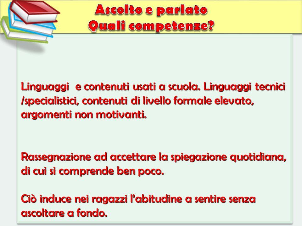 Linguaggi e contenuti usati a scuola. Linguaggi tecnici /specialistici, contenuti di livello formale elevato, argomenti non motivanti. Rassegnazione a