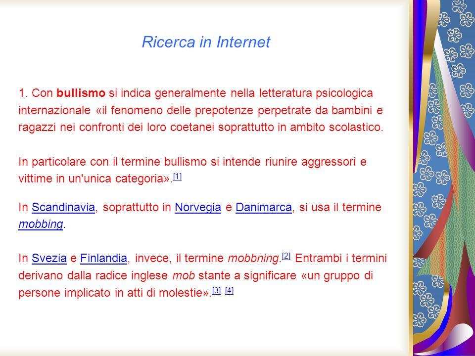 Ricerca in Internet 1. Con bullismo si indica generalmente nella letteratura psicologica internazionale «il fenomeno delle prepotenze perpetrate da ba