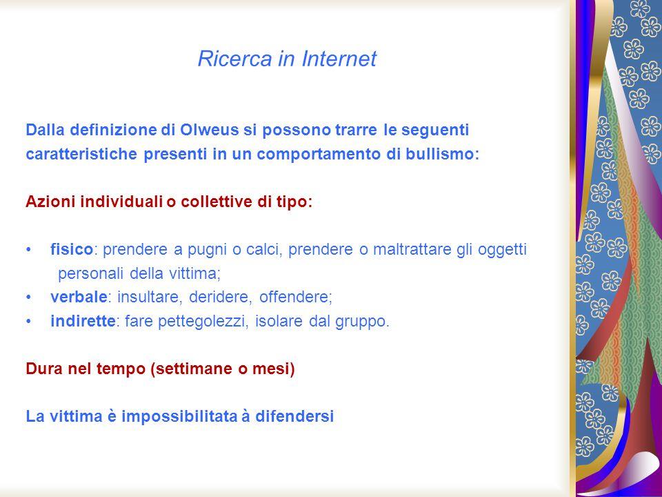 Ricerca in Internet Dalla definizione di Olweus si possono trarre le seguenti caratteristiche presenti in un comportamento di bullismo: Azioni individ