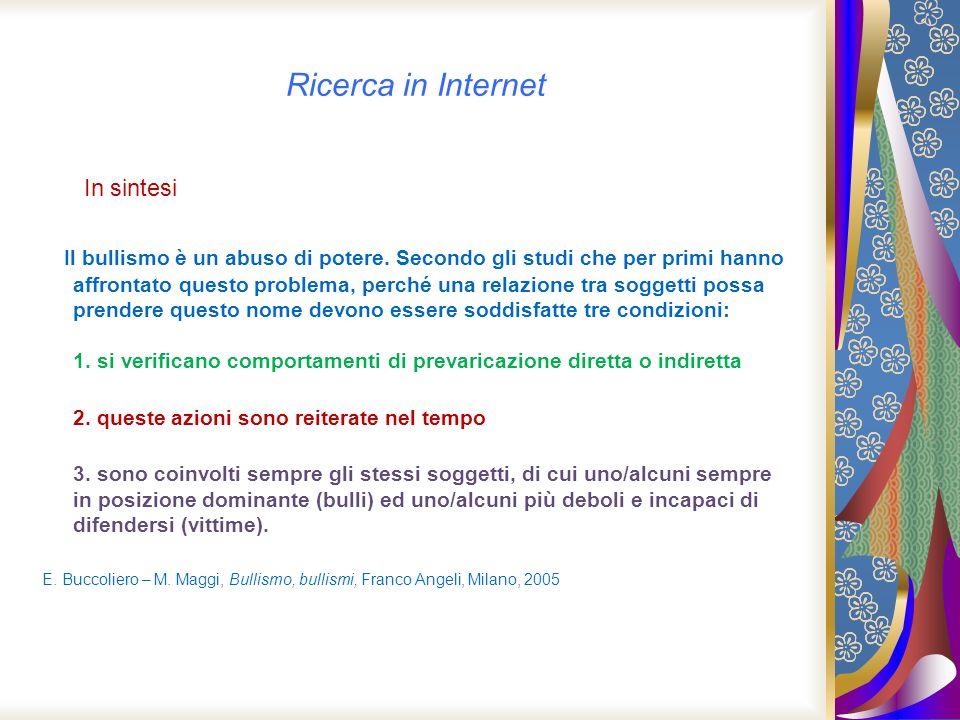 Ricerca in Internet In sintesi Il bullismo è un abuso di potere. Secondo gli studi che per primi hanno affrontato questo problema, perché una relazion