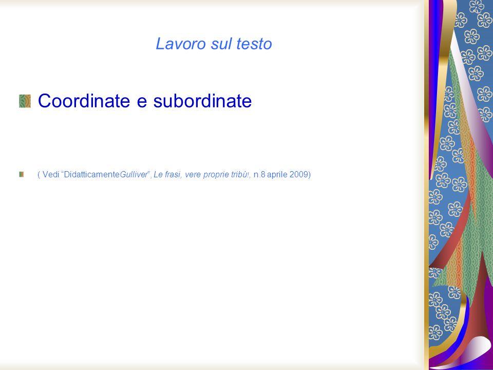 Lavoro sul testo Coordinate e subordinate ( Vedi DidatticamenteGulliver, Le frasi, vere proprie tribù !, n.8 aprile 2009)