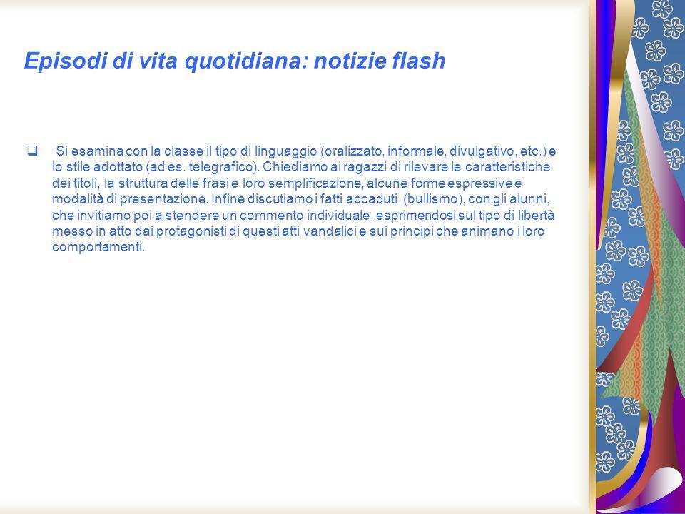 Episodi di vita quotidiana: notizie flash Si esamina con la classe il tipo di linguaggio (oralizzato, informale, divulgativo, etc.) e lo stile adottat