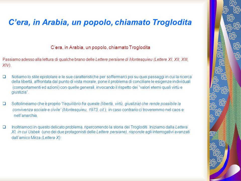 Cera, in Arabia, un popolo, chiamato Troglodita Passiamo adesso alla lettura di qualche brano delle Lettere persiane di Montesquieu (Lettere XI, XII,
