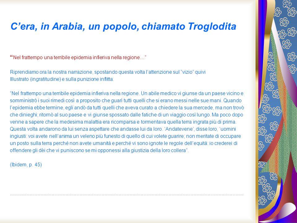 Cera, in Arabia, un popolo, chiamato Troglodita Nel frattempo una terribile epidemia infieriva nella regione… Riprendiamo ora la nostra narrazione, sp