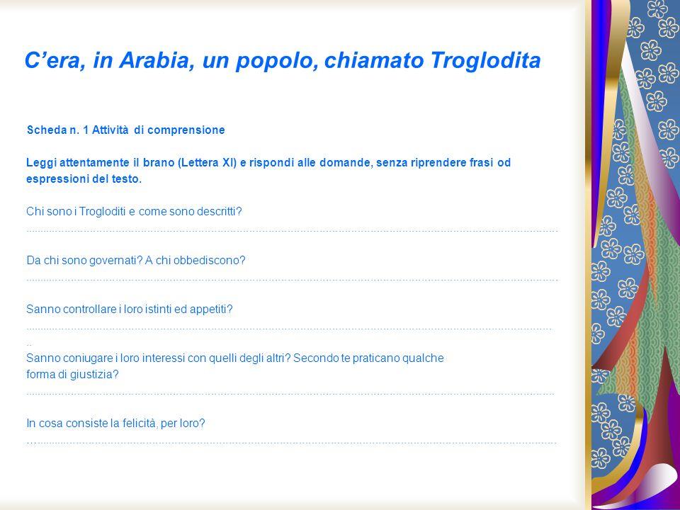 Cera, in Arabia, un popolo, chiamato Troglodita Scheda n. 1 Attività di comprensione Leggi attentamente il brano (Lettera XI) e rispondi alle domande,