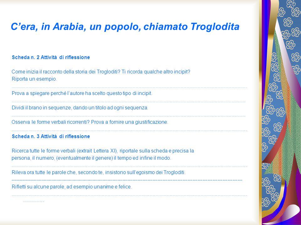 Cera, in Arabia, un popolo, chiamato Troglodita Scheda n. 2 Attività di riflessione Come inizia il racconto della storia dei Trogloditi? Ti ricorda qu