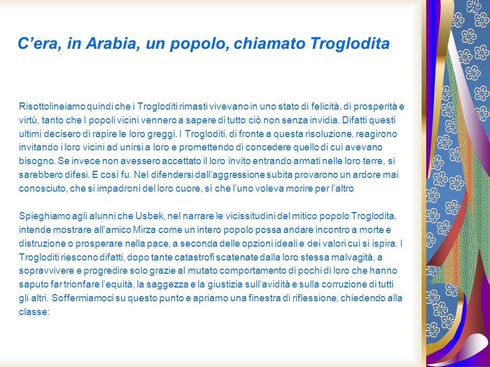 Cera, in Arabia, un popolo, chiamato Troglodita Risottolineiamo quindi che i Trogloditi rimasti vivevano in uno stato di felicità, di prosperità e vir