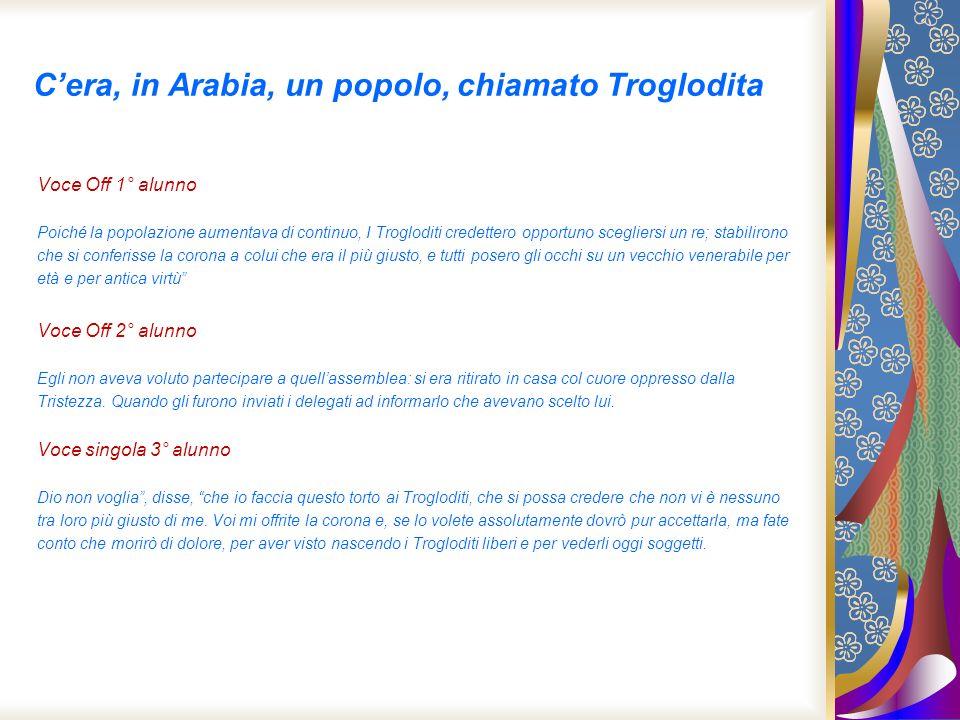 Cera, in Arabia, un popolo, chiamato Troglodita Voce Off 1° alunno Poiché la popolazione aumentava di continuo, I Trogloditi credettero opportuno sceg
