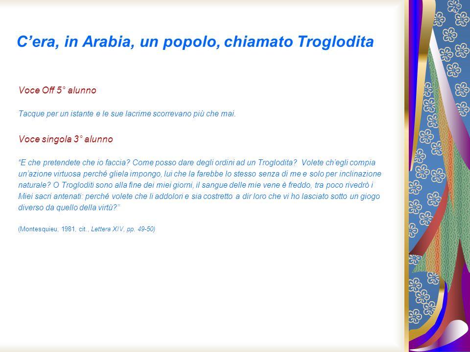Cera, in Arabia, un popolo, chiamato Troglodita Voce Off 5° alunno Tacque per un istante e le sue lacrime scorrevano più che mai. Voce singola 3° alun