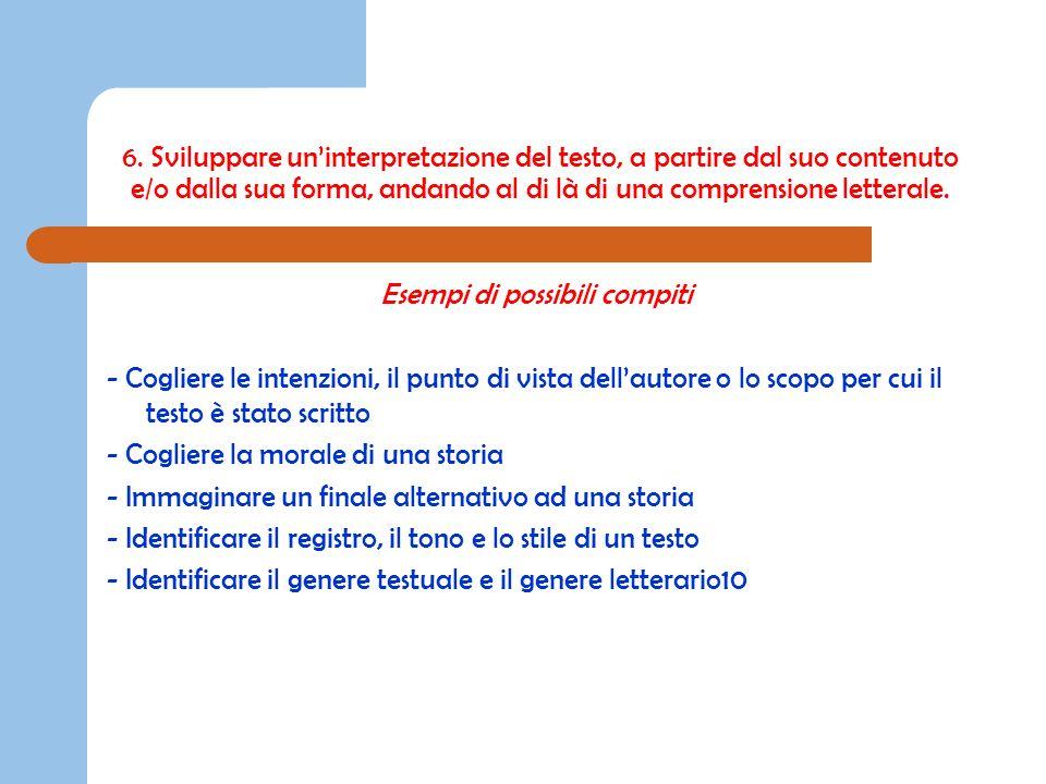 6. Sviluppare uninterpretazione del testo, a partire dal suo contenuto e/o dalla sua forma, andando al di là di una comprensione letterale. Esempi di