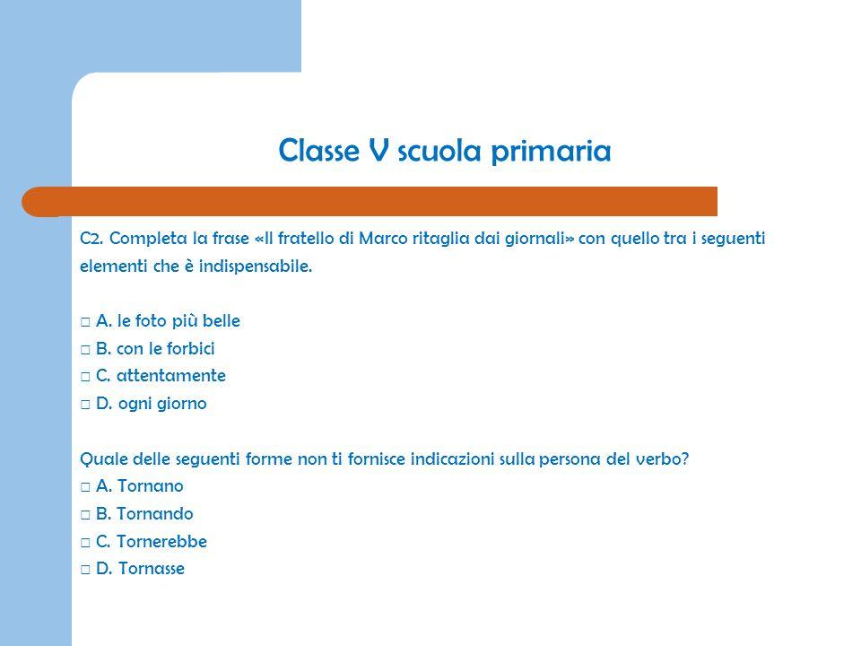 Classe V scuola primaria C2. Completa la frase «Il fratello di Marco ritaglia dai giornali» con quello tra i seguenti elementi che è indispensabile. A