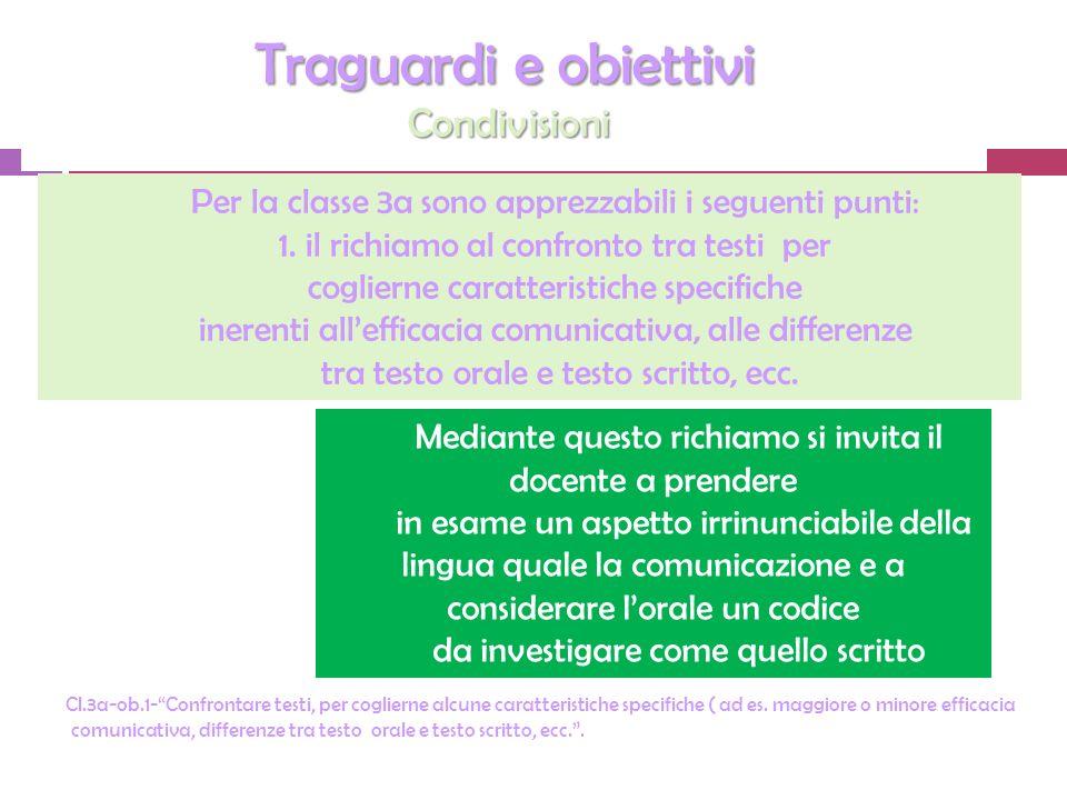 Traguardi e obiettivi Condivisioni Traguardi e obiettivi Condivisioni [ Cl.3a-ob.1-Confrontare testi, per coglierne alcune caratteristiche specifiche ( ad es.