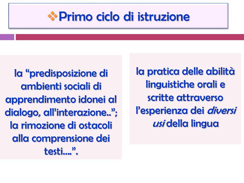 Primo ciclo di istruzione Primo ciclo di istruzione la pratica delle abilità linguistiche orali e scritte attraverso lesperienza dei diversi usi della