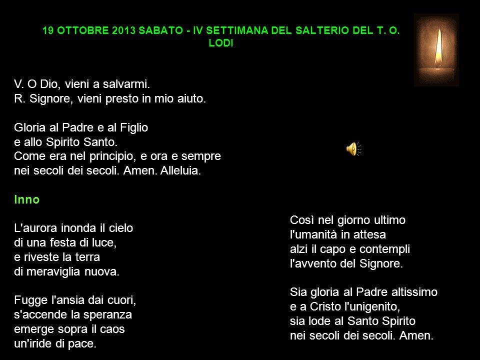 19 OTTOBRE 2013 SABATO - IV SETTIMANA DEL SALTERIO DEL T.