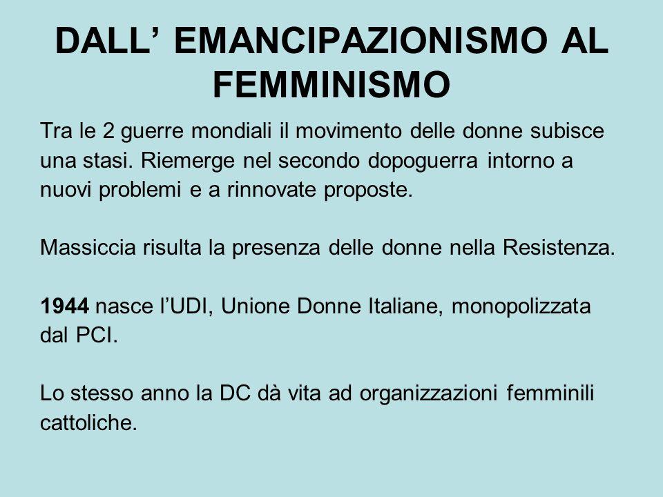 DALL EMANCIPAZIONISMO AL FEMMINISMO Tra le 2 guerre mondiali il movimento delle donne subisce una stasi.