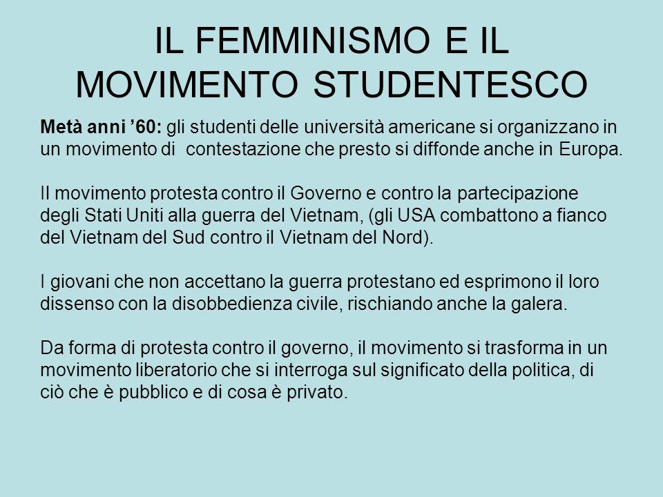 IL FEMMINISMO E IL MOVIMENTO STUDENTESCO Metà anni 60: gli studenti delle università americane si organizzano in un movimento di contestazione che presto si diffonde anche in Europa.