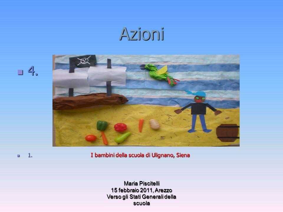 Azioni 4. 4. 1. I bambini della scuola di Ulignano, Siena 1. I bambini della scuola di Ulignano, Siena Maria Piscitelli 15 febbraio 2011, Arezzo Verso