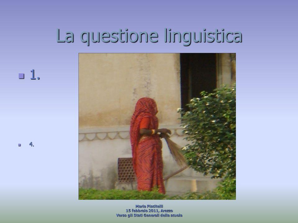 La questione linguistica 1. 1. 4. 4. Maria Piscitelli 15 febbraio 2011, Arezzo Verso gli Stati Generali della scuola