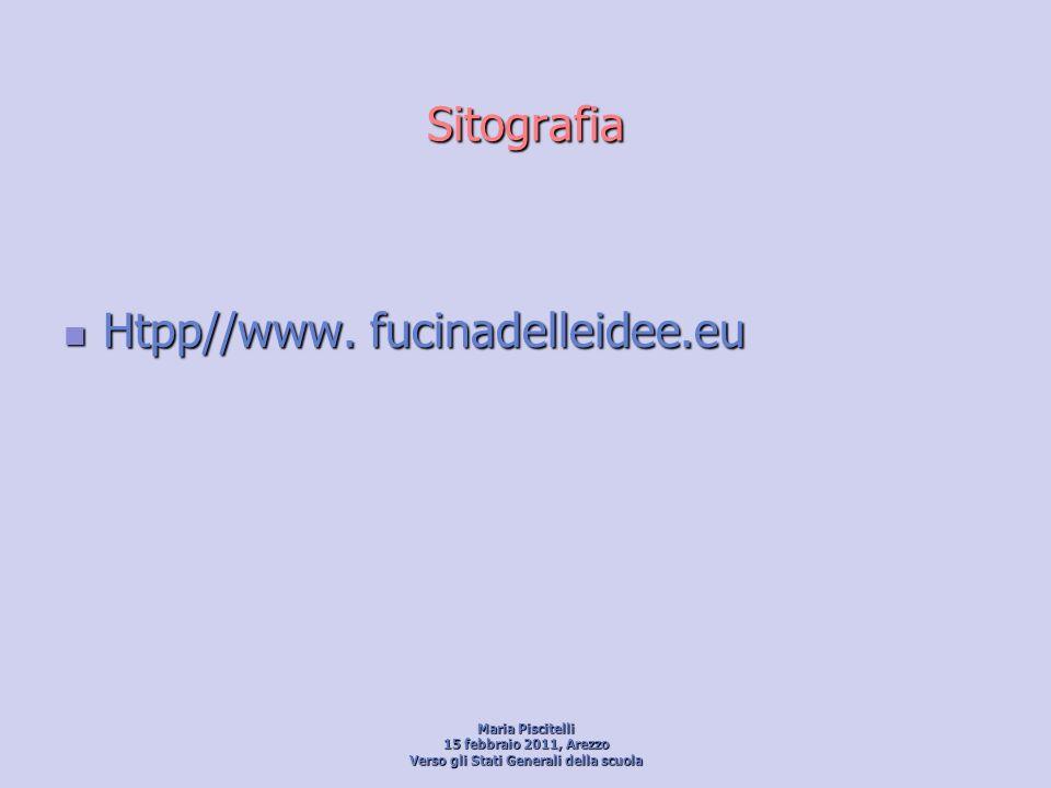 Sitografia Htpp//www. fucinadelleidee.eu Htpp//www. fucinadelleidee.eu Maria Piscitelli 15 febbraio 2011, Arezzo Verso gli Stati Generali della scuola