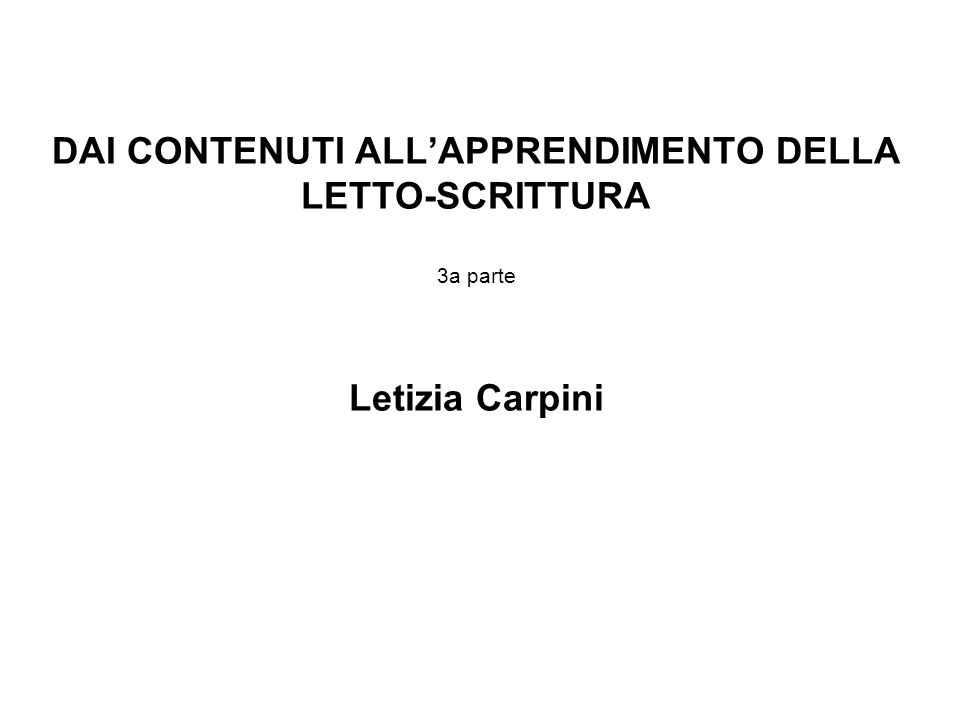 DAI CONTENUTI ALLAPPRENDIMENTO DELLA LETTO-SCRITTURA 3a parte Letizia Carpini