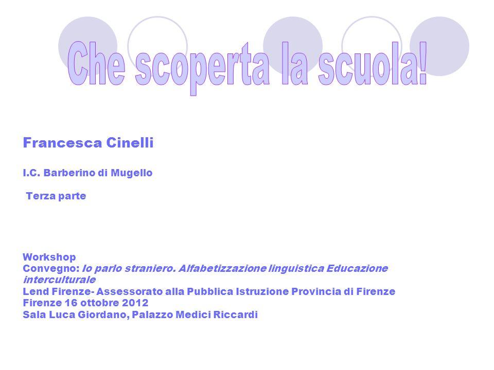 Francesca Cinelli I.C. Barberino di Mugello Terza parte Workshop Convegno: Io parlo straniero. Alfabetizzazione linguistica Educazione interculturale