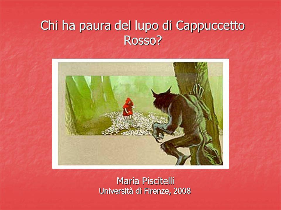 Chi ha paura del lupo di Cappuccetto Rosso? Maria Piscitelli Maria Piscitelli Università di Firenze, 2008