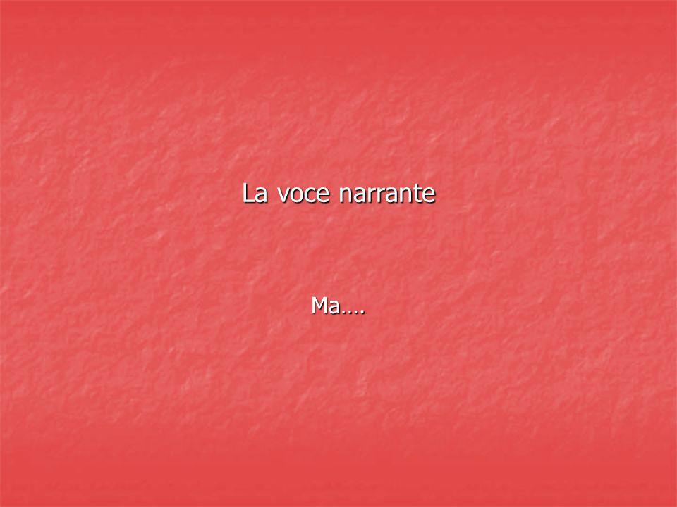 La voce narrante Ma….