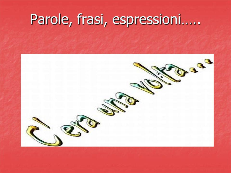 Parole, frasi, espressioni….. Parole, frasi, espressioni…..