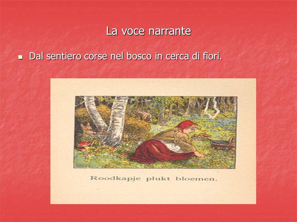 La voce narrante Dal sentiero corse nel bosco in cerca di fiori. Dal sentiero corse nel bosco in cerca di fiori.