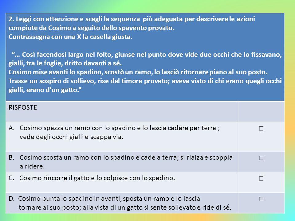 2. Leggi con attenzione e scegli la sequenza più adeguata per descrivere le azioni compiute da Cosimo a seguito dello spavento provato. Contrassegna c
