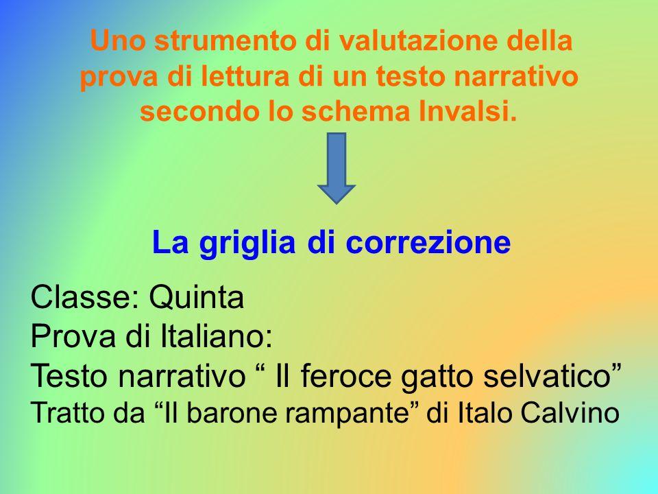 La griglia di correzione Classe: Quinta Prova di Italiano: Testo narrativo Il feroce gatto selvatico Tratto da Il barone rampante di Italo Calvino Uno