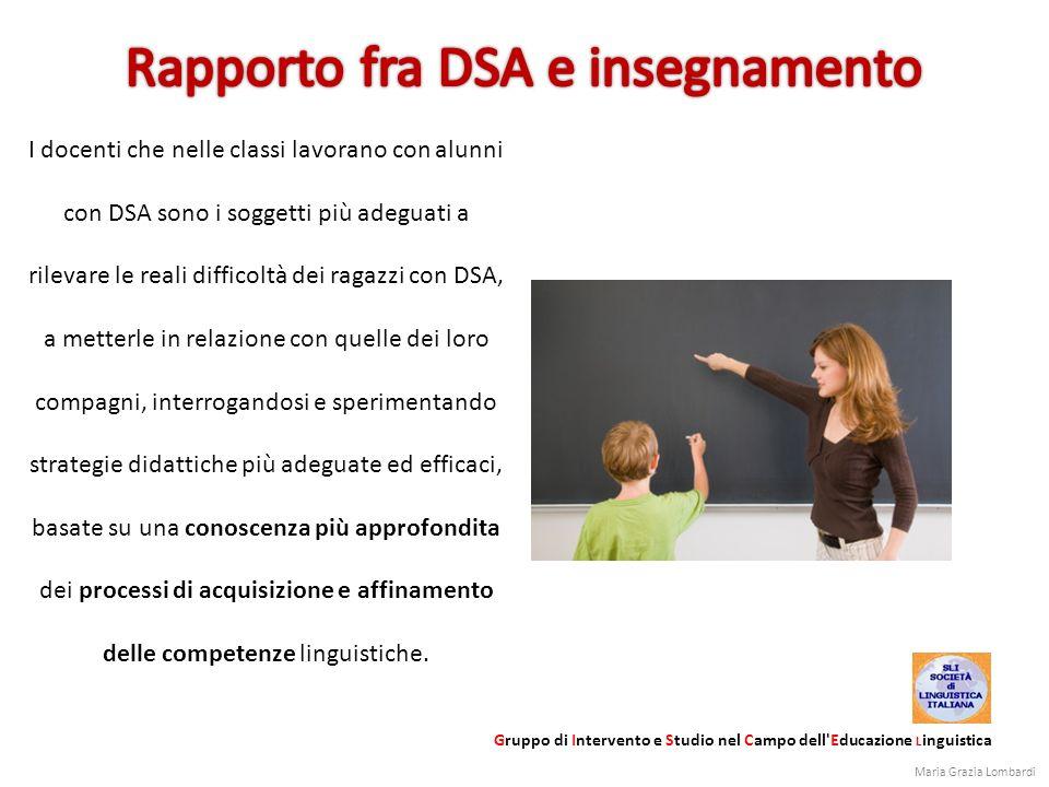 I docenti che nelle classi lavorano con alunni con DSA sono i soggetti più adeguati a rilevare le reali difficoltà dei ragazzi con DSA, a metterle in