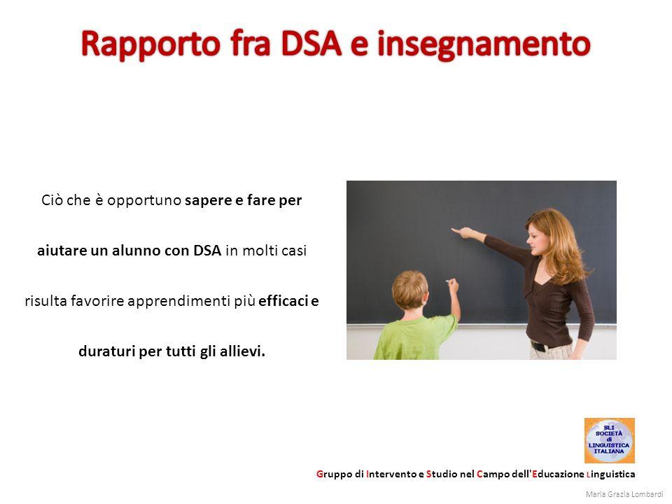Gruppo di Intervento e Studio nel Campo dell'Educazione L inguistica Ciò che è opportuno sapere e fare per aiutare un alunno con DSA in molti casi ris