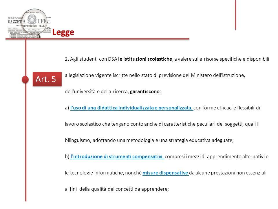 Legge Art. 5 2. Agli studenti con DSA le istituzioni scolastiche, a valere sulle risorse specifiche e disponibili a legislazione vigente iscritte nell