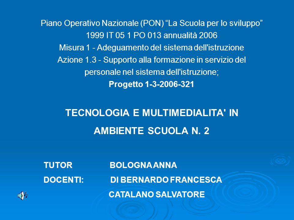 Piano Operativo Nazionale (PON) La Scuola per lo sviluppo 1999 IT 05 1 PO 013 annualità 2006 Misura 1 - Adeguamento del sistema dell'istruzione Azione