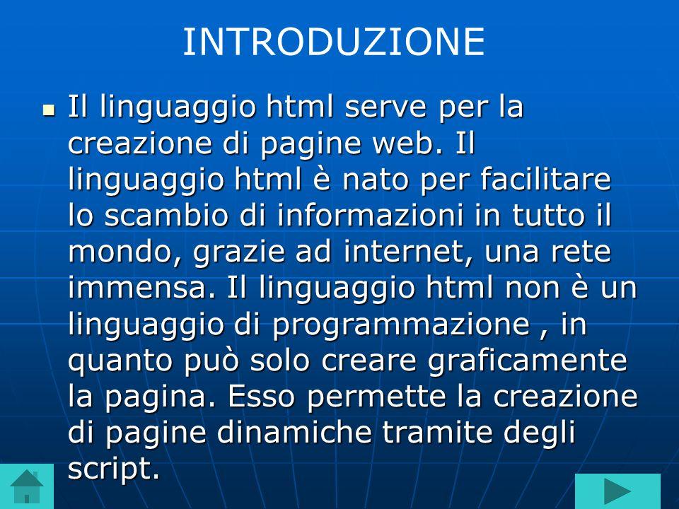 Il linguaggio html serve per la creazione di pagine web. Il linguaggio html è nato per facilitare lo scambio di informazioni in tutto il mondo, grazie