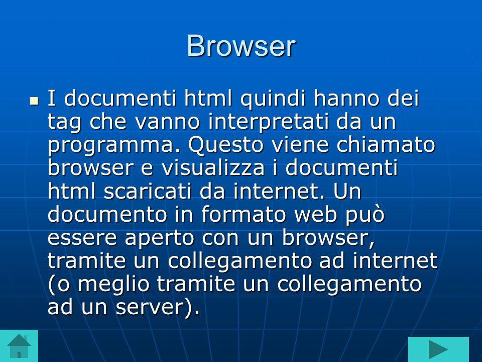 Browser I documenti html quindi hanno dei tag che vanno interpretati da un programma. Questo viene chiamato browser e visualizza i documenti html scar