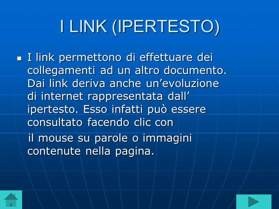 I LINK (IPERTESTO) I link permettono di effettuare dei collegamenti ad un altro documento. Dai link deriva anche unevoluzione di internet rappresentat