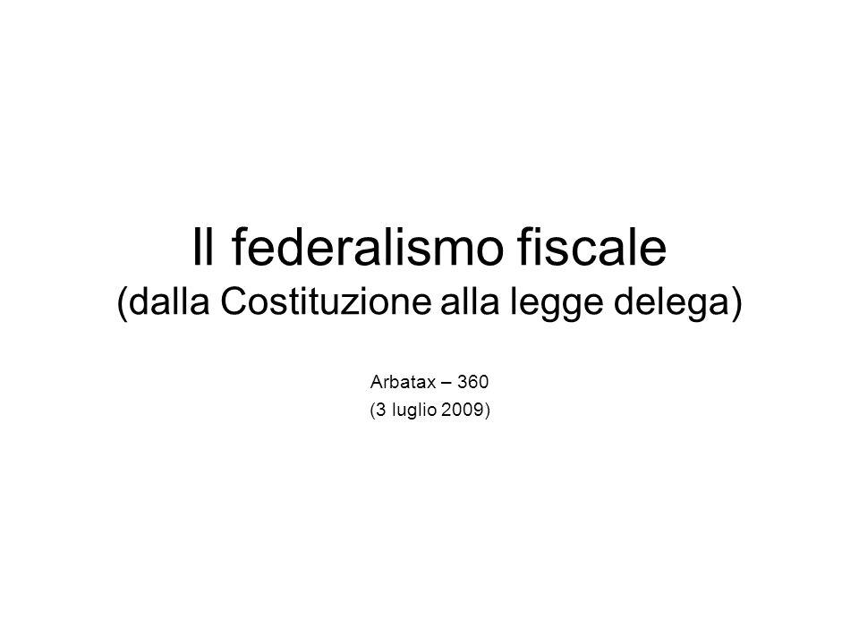 Il federalismo fiscale (dalla Costituzione alla legge delega) Arbatax – 360 (3 luglio 2009)
